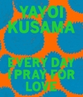 Yayoi Kusama: Every Day I Pray for Love Cover Image