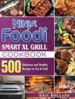 Ninja Foodi Smart XL Grill Cookbook: 500 Delicious and Healthy Recipes to Fry & Grill Cover Image