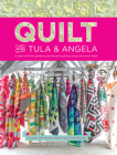 Quilt with Tula and Angela: A Start-To-Finish Guide to Piecing and Quilting Using Color and Shape Cover Image