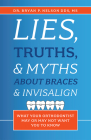Lies, Truths, & Myths about Braces & Invisalign: What Your Orthodontist May or May Not Want You to Know Cover Image