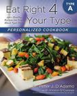 Eat Right 4 Your Type Personalized Cookbook Type a: 150+ Healthy Recipes for Your Blood Type Diet Cover Image