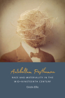 Antebellum Posthuman: Race and Materiality in the Mid-Nineteenth Century Cover Image