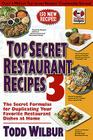 Top Secret Restaurant Recipes 3: The Secret Formulas for Duplicating Your Favorite Restaurant Dishes at Home (Top Secret Recipes) Cover Image