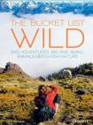 The Bucket List: Wild: 1,000 Adventures Big and Small: Animals, Birds, Fish, Nature Cover Image