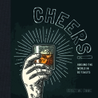 Cheers!: Around the World in 80 Toasts Cover Image