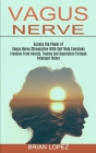Vagus Nerve: Freedom From Anxiety, Trauma and Depression Through Polyvagal Theory (Access the Power of Vagus Nerve Stimulation With Cover Image