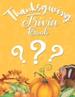 Thanksgiving Trivia Book: Enjoy And Know About Thanksgiving And Learn New Things Cover Image