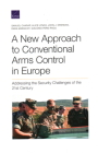 A New Approach to Conventional Arms Control in Europe: Addressing the Security Challenges of the 21st Century Cover Image