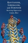 Kantianism, Liberalism, and Feminism: Resisting Oppression Cover Image