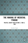 The Making of Medieval Panjab: Politics, Society and Culture C. 1000-C. 1500 Cover Image