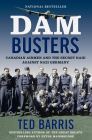 Dam Busters: Canadian Airmen and the Secret Raid Against Nazi Germany Cover Image