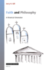 Faith and Philosophy: A Historical Orientation (Value Inquiry Book #371) Cover Image