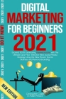 Digital Marketing for Beginners 2021: Exceed 2020 Generating Passive Income with The Ultimate and Most Effective New Social Media Strategy, Using the Cover Image