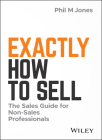 Exactly How to Sell: The Sales Guide for Non-Sales Professionals Cover Image