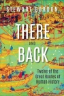 There and Back: Twelve of the Great Routes of Human History Cover Image