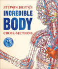 Stephen Biesty's Incredible Body Cross-Sections (Stephen Biesty Cross Sections) Cover Image