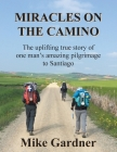 Miracles on the Camino: The uplifting true story of one man's amazing pilgrimage to Santiago Cover Image