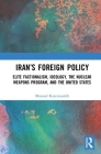 Iran's Foreign Policy: Elite Factionalism, Ideology, the Nuclear Weapons Program, and the United States Cover Image