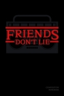 Friends Don't Lie Composition Notebook: Stranger Things Quotes Eleven - Radio Black Cover Book 6x9