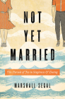 Not Yet Married: The Pursuit of Joy in Singleness and Dating Cover Image