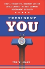 President You: How a Thoughtful Ordinary Citizen Could Change the Most Complex Government on Earth Cover Image