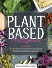Plant Based for Beginners: (2 Books In 1) The Ultimate Plant Based Cookbook For Weight Loss And Increase Energy. Easy And Quick Meal Plan. Start Cover Image