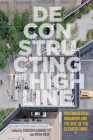 Deconstructing the High Line: Postindustrial Urbanism and the Rise of the Elevated Park Cover Image