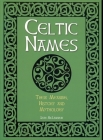 Celtic Names: Their Meaning, History and Mythology Cover Image