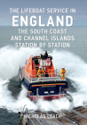 The Lifeboat Service in England: The South Coast and Channel Islands: Station by Station (The Lifeboat Service in ...) Cover Image