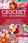 Crochet For Beginners: A Complete Step by Step Guide for beginners with illustrations To Learn Crocheting in a Very Simple Way Cover Image