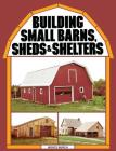 Building Small Barns, Sheds & Shelters Cover Image