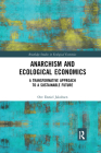 Anarchism and Ecological Economics: A Transformative Approach to a Sustainable Future (Routledge Studies in Ecological Economics) Cover Image