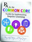 RX for the Common Core: Toolkit for Implementing Inquiry Learning Cover Image