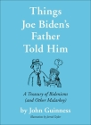 Things Joe Biden's Father Told Him: A Treasury of Bidenisms (and Other Malarkey) Cover Image
