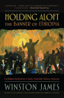 Holding Aloft the Banner of Ethiopia: Caribbean Radicalism in Early-Twentieth Century America Cover Image