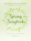 Spring Songbook: Seasonal Verses, Poems and Songs for Children, Parents and Teachers: An Anthology for Family, School, Festivals and Fu Cover Image