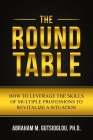 The Round Table: How to Leverage the Skills of Multiple Professions to Revitalize a Situation Cover Image