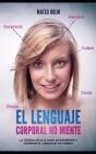 El lenguaje corporal no miente: La ciencia oculta para interpretar y dominar el lenguaje no verbal Cover Image
