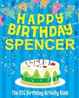 Happy Birthday Spencer - The Big Birthday Activity Book: (Personalized Children's Activity Book) Cover Image