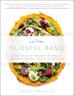 Blissful Basil: Over 100 Plant-Powered Recipes to Unearth Vibrancy, Health, and Happiness Cover Image