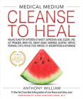 Medical Medium Cleanse to Heal: Healing Plans for Sufferers of Anxiety, Depression, Acne, Eczema, Lyme, Gut Problems, Brain Fog, Weight Issues, Migraines, Bloating, Vertigo, Psoriasis, Cys Cover Image