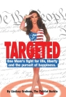 Targeted: One Mom's fight for life, liberty and the pursuit of happiness. Cover Image