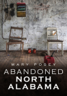 Abandoned North Alabama (America Through Time) Cover Image