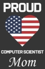 Proud Computer Scientist Mom: Valentine Gift, Best Gift For Computer Scientist Mom, Mom Gift From Her Loving Daughter & Son. Cover Image