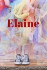 Elaine: Happy Bright Colourful Personalized Journal to write in, Positive Thoughts for Women Teens Girls gifts holidays Cover Image