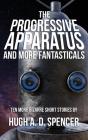 The Progressive Apparatus And More Fantasticals Cover Image
