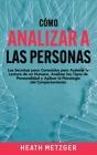 Cómo analizar a las personas: Los secretos poco conocidos para acelerar la lectura de un humano, analizar los tipos de personalidad y aplicar la psi Cover Image