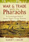 War & Trade with the Pharaohs: An Archaeological Study of Ancient Egypt's Foreign Relations Cover Image
