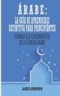 Árabe: La Guía De Aprendizaje Definitiva Para Principiantes: Domina los Fundamentos de la Lengua Árabe Cover Image