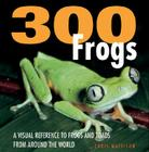 300 Frogs: A Visual Reference to Frogs and Toads from Around the World Cover Image